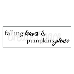 Falling Leaves & Pumpkins Please