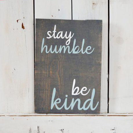 Stay Humble Be Kind