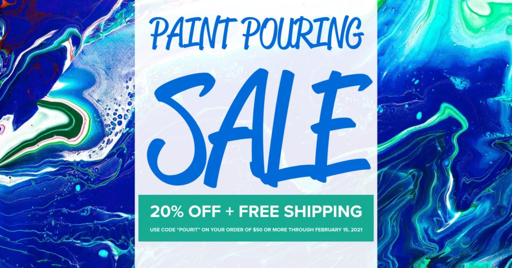 Paint pouring sale.  Save 20 percent and get free shipping on your order of $50 or more.  Use code pourit through February 15, 2021.