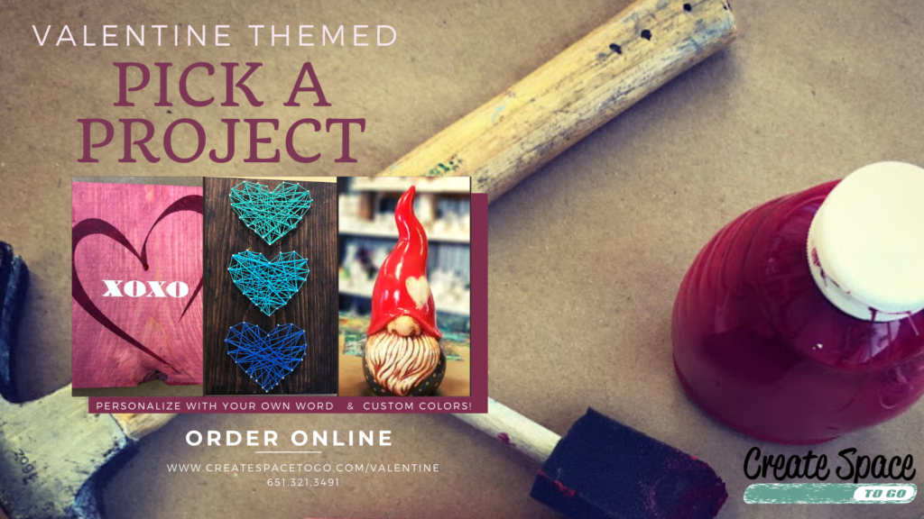 Choose from our DIY Valentine projects.  Pick a project, personalize it, then choose your custom colors. Order online from Create Space to Go